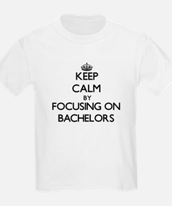 Keep Calm by focusing on Bachelors T-Shirt