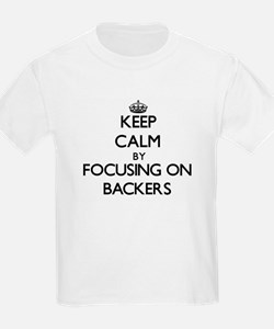 Keep Calm by focusing on Backers T-Shirt