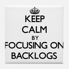 Keep Calm by focusing on Backlogs Tile Coaster