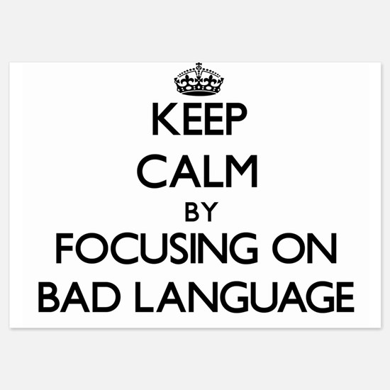Keep Calm by focusing on Bad Language Invitations