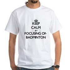 Keep Calm by focusing on Badminton T-Shirt