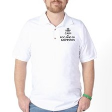 Keep Calm by focusing on Badminton T-Shirt