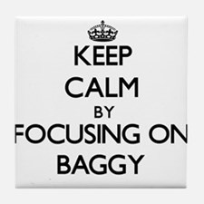 Keep Calm by focusing on Baggy Tile Coaster