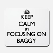 Keep Calm by focusing on Baggy Mousepad
