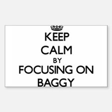 Keep Calm by focusing on Baggy Decal