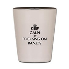 Keep Calm by focusing on Banjos Shot Glass