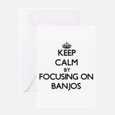 Keep Calm by focusing on Banjos Greeting Cards