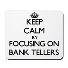 Keep Calm by focusing on Bank Tellers Mousepad