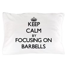 Keep Calm by focusing on Barbells Pillow Case