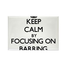 Keep Calm by focusing on Barring Magnets