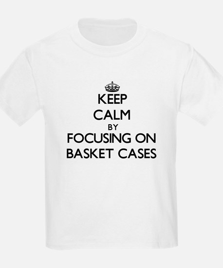 Keep Calm by focusing on Basket Cases T-Shirt