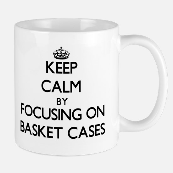 Keep Calm by focusing on Basket Cases Mugs
