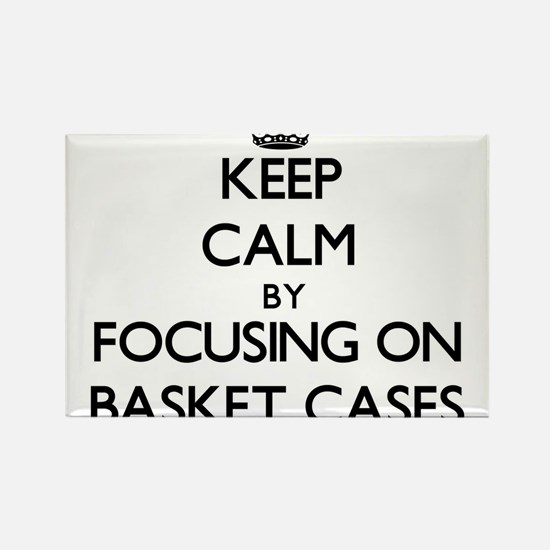 Keep Calm by focusing on Basket Cases Magnets