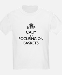 Keep Calm by focusing on Baskets T-Shirt