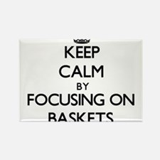 Keep Calm by focusing on Baskets Magnets
