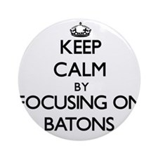 Keep Calm by focusing on Batons Ornament (Round)