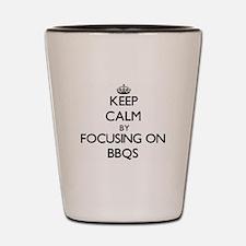 Keep Calm by focusing on Bbqs Shot Glass