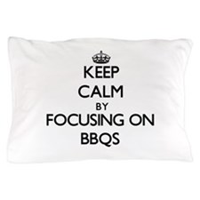Keep Calm by focusing on Bbqs Pillow Case