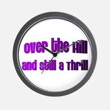 OVER THE HILL & STILL A THRILL Wall Clock