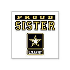 "Proud Sister U.S. Army Square Sticker 3"" x 3"""