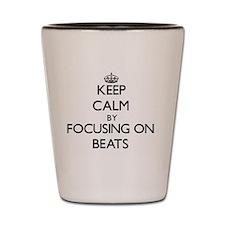 Keep Calm by focusing on Beats Shot Glass