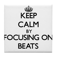 Keep Calm by focusing on Beats Tile Coaster