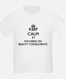 Keep Calm by focusing on Beauty Consultant T-Shirt