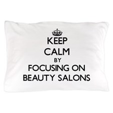 Keep Calm by focusing on Beauty Salons Pillow Case