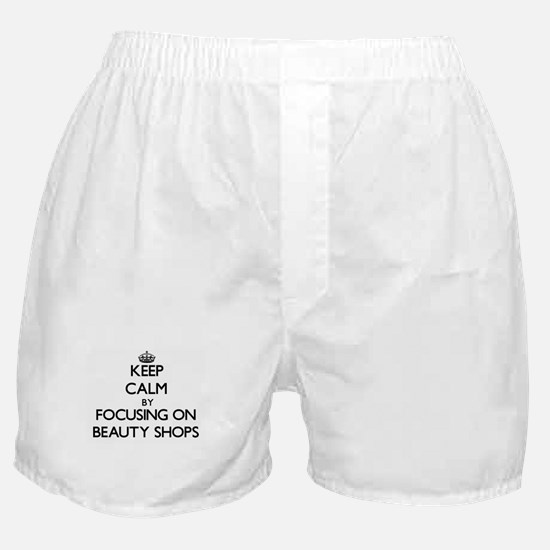 Keep Calm by focusing on Beauty Shops Boxer Shorts