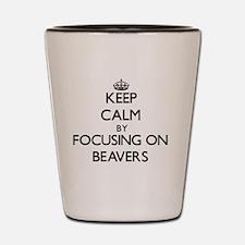 Keep Calm by focusing on Beavers Shot Glass