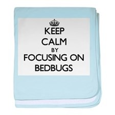 Keep Calm by focusing on Bedbugs baby blanket