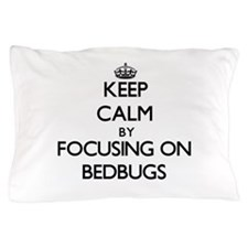 Keep Calm by focusing on Bedbugs Pillow Case