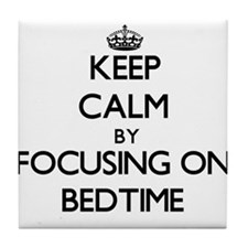 Keep Calm by focusing on Bedtime Tile Coaster