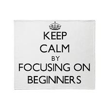 Keep Calm by focusing on Beginners Throw Blanket