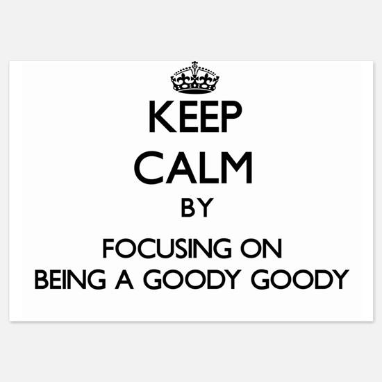 Keep Calm by focusing on Being A Goody Invitations