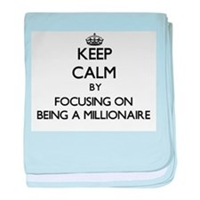 Keep Calm by focusing on Being A Mill baby blanket