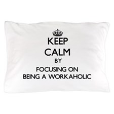 Keep Calm by focusing on Being A Worka Pillow Case