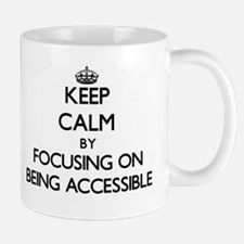 Keep Calm by focusing on Being Accessible Mugs