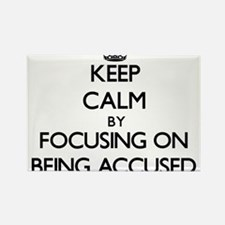 Keep Calm by focusing on Being Accused Magnets