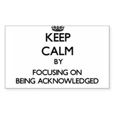 Keep Calm by focusing on Being Acknowledge Decal