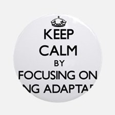 Keep Calm by focusing on Being Ad Ornament (Round)