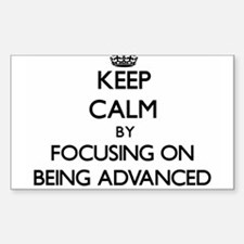 Keep Calm by focusing on Being Advanced Decal