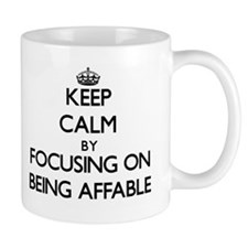 Keep Calm by focusing on Being Affable Mugs