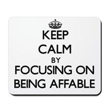 Keep Calm by focusing on Being Affable Mousepad