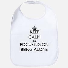 Keep Calm by focusing on Being Alone Bib