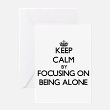 Keep Calm by focusing on Being Alon Greeting Cards