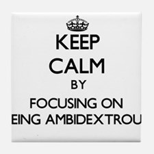 Keep Calm by focusing on Being Ambide Tile Coaster