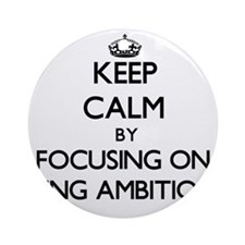 Keep Calm by focusing on Being Am Ornament (Round)