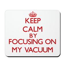 Keep Calm by focusing on My Vacuum Mousepad