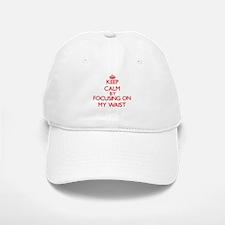 Keep Calm by focusing on My Waist Baseball Baseball Cap